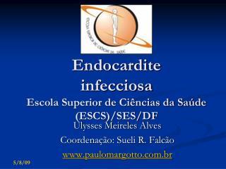 Endocardite infecciosa Escola Superior de Ci ncias da Sa de ESCS