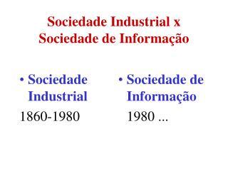 Sociedade Industrial x Sociedade de Informa  o
