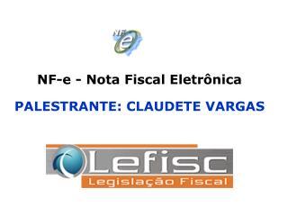 NF-e - Nota Fiscal Eletr nica    PALESTRANTE: CLAUDETE VARGAS