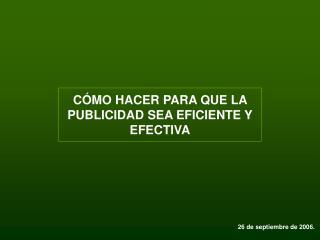 C MO HACER PARA QUE LA PUBLICIDAD SEA EFICIENTE Y EFECTIVA