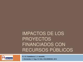 Impactos de los proyectos financiados con recursos p blicos