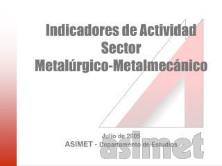 Indicadores de Actividad Sector  Metal rgico-Metalmec nico