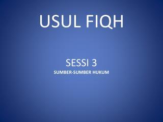 USUL FIQH  SESSI 3 SUMBER-SUMBER HUKUM