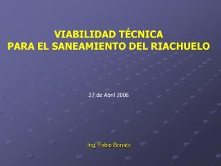 VIABILIDAD T CNICA  PARA EL SANEAMIENTO DEL RIACHUELO       27 de Abril 2006