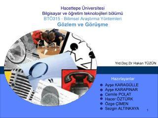 Hacettepe  niversitesi Bilgisayar ve  gretim teknoloijileri b l m  BT 315 - Bilimsel Arastirma Y ntemleri G zlem ve G r