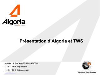 ALGORIA   3, Rue Verte 95100 ARGENTEUIL 33 1 34 34 40 34 standard 33 1 34 34 40 36 commerce contactalgoria.fr
