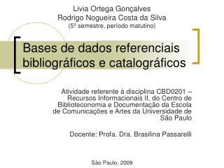 Bases de dados referenciais bibliogr ficos e catalogr ficos