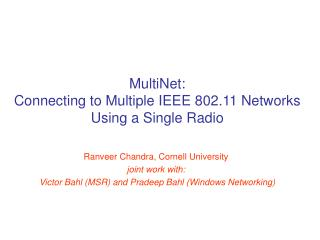 MultiNet: Connecting to Multiple IEEE 802.11 Networks Using a Single Radio