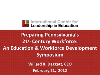 Preparing Pennsylvania s  21st Century Workforce: An Education  Workforce Development Symposium