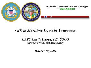 GIS  Maritime Domain Awareness  CAPT Curtis Dubay, PE, USCG Office of Systems and Architecture  October 19, 2006