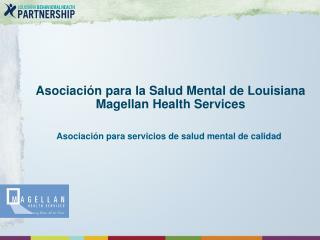 Asociaci n para la Salud Mental de Louisiana Magellan Health Services