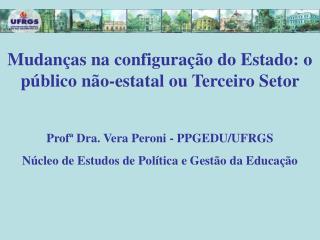 Mudan as na configura  o do Estado: o p blico n o-estatal ou Terceiro Setor   Prof  Dra. Vera Peroni - PPGEDU