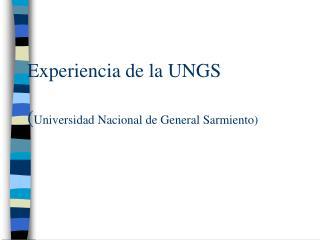 Experiencia de la UNGS  Universidad Nacional de General Sarmiento