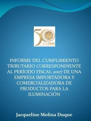 INFORME DEL CUMPLIMIENTO TRIBUTARIO CORRESPONDIENTE AL PER ODO FISCAL 2007 DE UNA EMPRESA IMPORTADORA Y COMERCIALIZADORA