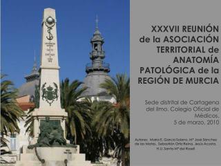 XXXVII REUNI N  de la ASOCIACI N TERRITORIAL de ANATOM A PATOL GICA de la REGI N DE MURCIA    Sede distrital de Cartagen