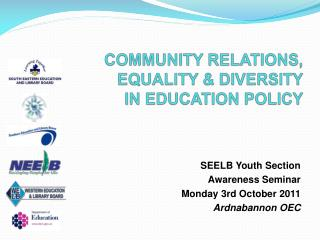 COMMUNITY RELATIONS, EQUALITY  DIVERSITY IN EDUCATION POLICY