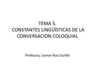 TEMA 5.   CONSTANTES LING  STICAS DE LA CONVERSACI N COLOQUIAL
