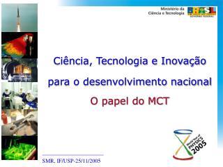 Ci ncia, Tecnologia e Inova  o para o desenvolvimento nacional O papel do MCT