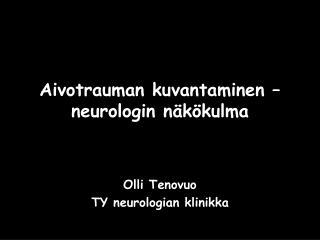 Aivotrauman kuvantaminen   neurologin n k kulma