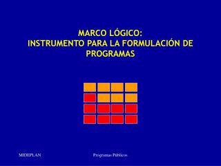 MARCO L GICO: INSTRUMENTO PARA LA FORMULACI N DE PROGRAMAS