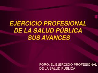 EJERCICIO PROFESIONAL DE LA SALUD P BLICA  SUS AVANCES