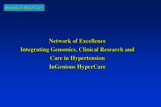 Network of Excellence Integrating Genomics, Clinical Research and  Care in Hypertension  InGenious HyperCare