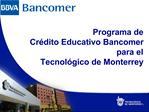 Programa de  Cr dito Educativo Bancomer para el  Tecnol gico de Monterrey