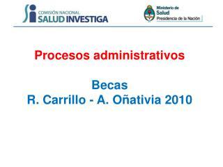 Procesos administrativos   Becas R. Carrillo - A. O ativia 2010