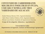 CONTENIDO DE CARBOHIDRATOS SOLUBLES E INSOLUBLES EN PULPA, C SCARA Y SEMILLA DE TRES VARIEDADES DE AGUACATE
