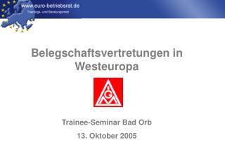 Belegschaftsvertretungen in Westeuropa    Trainee-Seminar Bad Orb 13. Oktober 2005