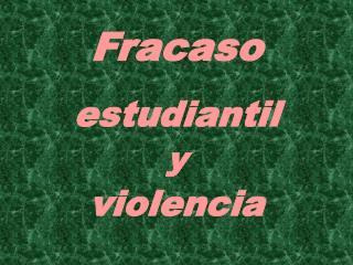 Fracaso   estudiantil  y  violencia
