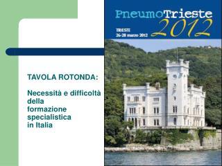 TAVOLA ROTONDA:  Necessit  e difficolt   della  formazione specialistica  in Italia