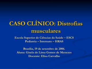 CASO CL NICO: Distrofias musculares