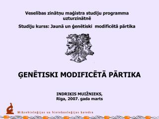 Veselibas zinatnu magistra studiju programma uzturzinatne Studiju kurss: Jauna un genetiski  modificeta partika
