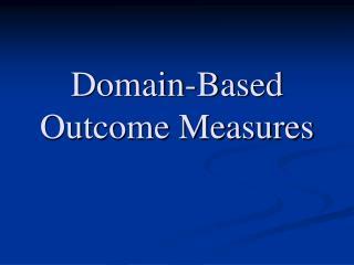 Domain-Based Outcome Measures