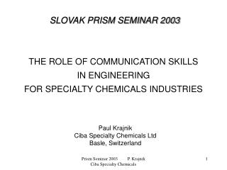 SLOVAK PRISM SEMINAR 2003    THE ROLE OF COMMUNICATION SKILLS  IN ENGINEERING FOR SPECIALTY CHEMICALS INDUSTRIES