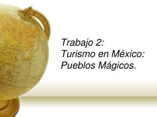 Trabajo 2: Turismo en M xico: Pueblos M gicos.