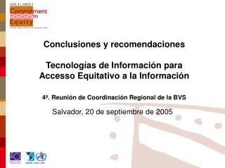 Conclusiones y recomendaciones  Tecnolog as de Informaci n para Accesso Equitativo a la Informaci n  4 . Reuni n de Coor