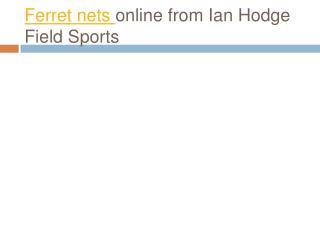 Ferret Nets