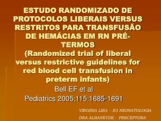 ESTUDO RANDOMIZADO DE PROTOCOLOS LIBERAIS VERSUS RESTRITOS PARA TRANSFUS O DE HEM CIAS EM RN PR -TERMOS Randomized trial