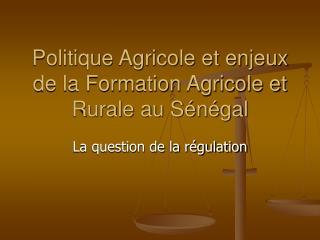 Politique Agricole et enjeux de la Formation Agricole et Rurale au S n gal
