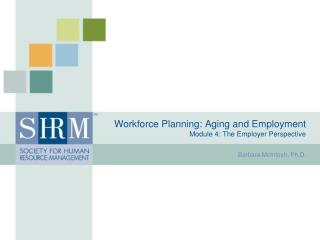 Workforce Planning: Aging and Employment Module 4: The Employer Perspective