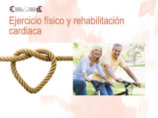 Ejercicio f sico y rehabilitaci n cardiaca