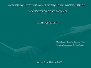 INTERVEN  O SOCIAL NUMA SITUA  O DE AGRESSIVIDADE   EM CONTEXTO DE FORMA  O   CASO PR TICO