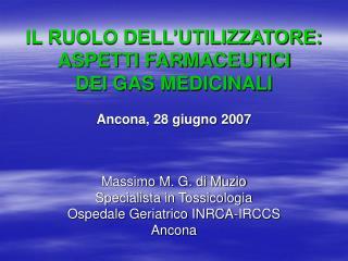 IL RUOLO DELL UTILIZZATORE: ASPETTI FARMACEUTICI  DEI GAS MEDICINALI  Ancona, 28 giugno 2007