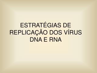 ESTRAT GIAS DE REPLICA  O DOS V RUS DNA E RNA