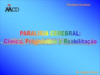 PARALISIA CEREBRAL: Cl nica, Progn stico e Reabilita  o