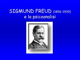 SIGMUND FREUD 1856-1939 e la psicoanalisi