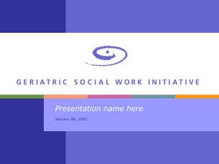 Presentation name here January 06, 2002