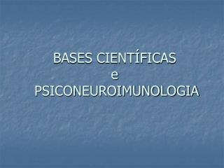 BASES CIENT FICAS  e  PSICONEUROIMUNOLOGIA